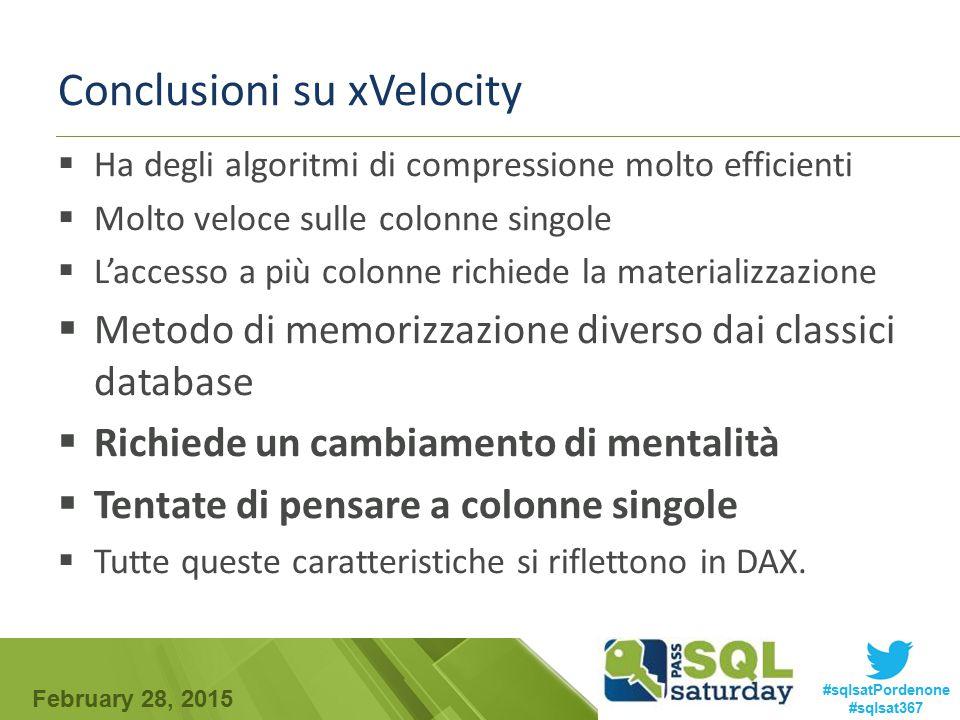 February 28, 2015 #sqlsatPordenone #sqlsat367 Conclusioni su xVelocity  Ha degli algoritmi di compressione molto efficienti  Molto veloce sulle colo