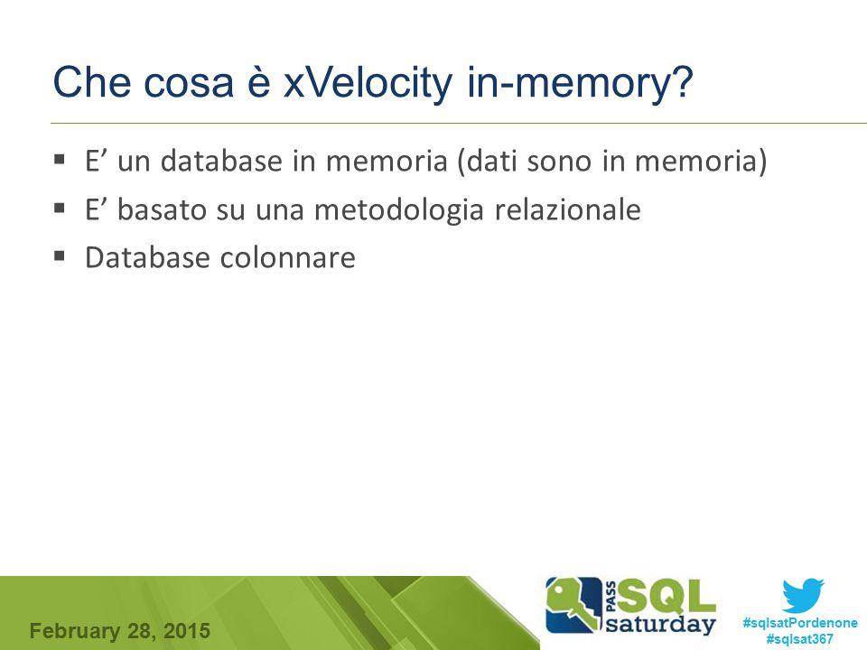 February 28, 2015 #sqlsatPordenone #sqlsat367 Che cosa è xVelocity in-memory?  E' un database in memoria (dati sono in memoria)  E' basato su una me