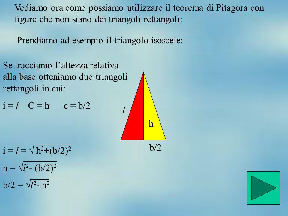 Vediamo ora come possiamo utilizzare il teorema di Pitagora con figure che non siano dei triangoli rettangoli: Prendiamo ad esempio il triangolo isosc