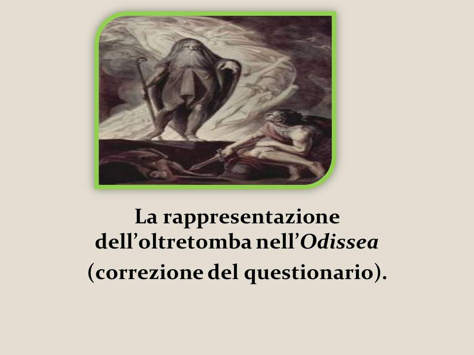 La rappresentazione dell'oltretomba nell'Odissea (correzione del questionario).