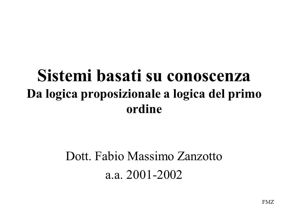 FMZ Sistemi basati su conoscenza Da logica proposizionale a logica del primo ordine Dott.