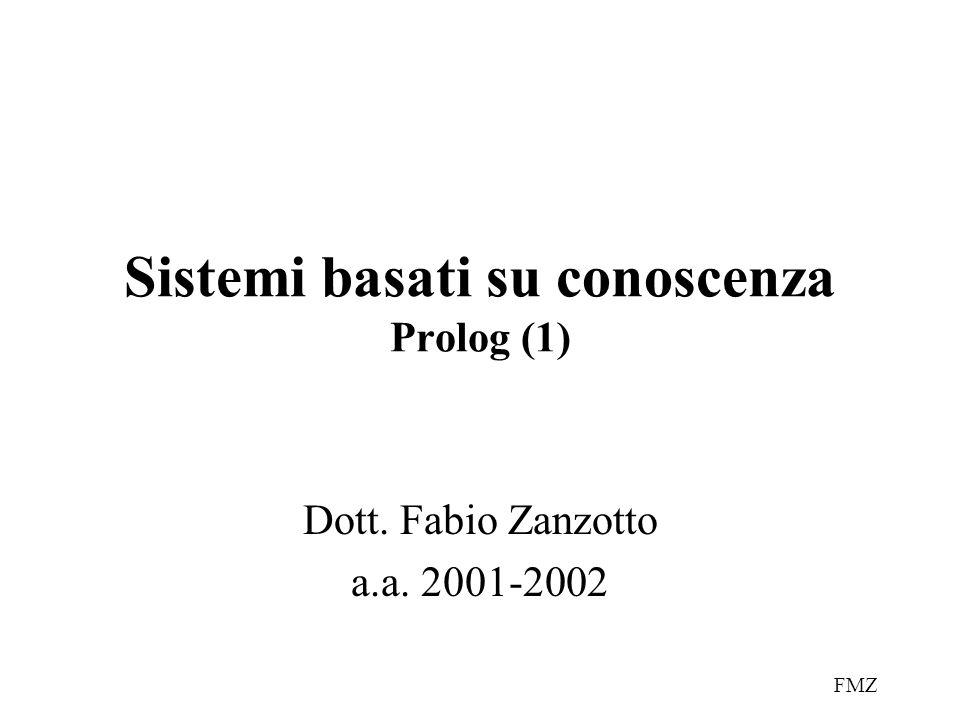 FMZ Sistemi basati su conoscenza Prolog (1) Dott. Fabio Zanzotto a.a. 2001-2002