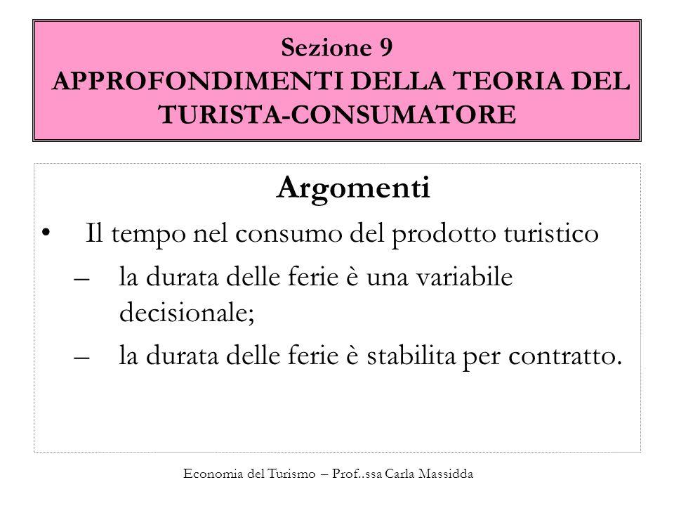 Economia del Turismo – Prof..ssa Carla Massidda Sezione 9 APPROFONDIMENTI DELLA TEORIA DEL TURISTA-CONSUMATORE Argomenti Il tempo nel consumo del prod