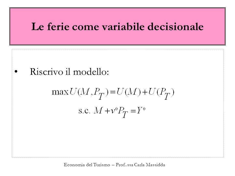 Economia del Turismo – Prof..ssa Carla Massidda Le ferie come variabile decisionale Riscrivo il modello: