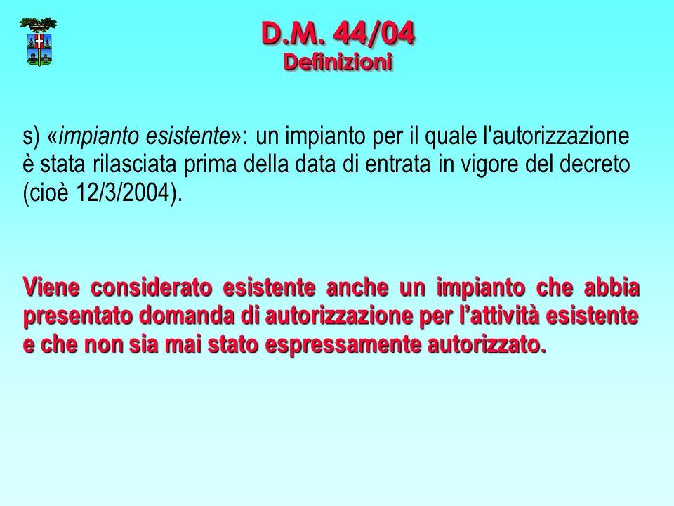 s) « impianto esistente »: un impianto per il quale l autorizzazione è stata rilasciata prima della data di entrata in vigore del decreto (cioè 12/3/2004).