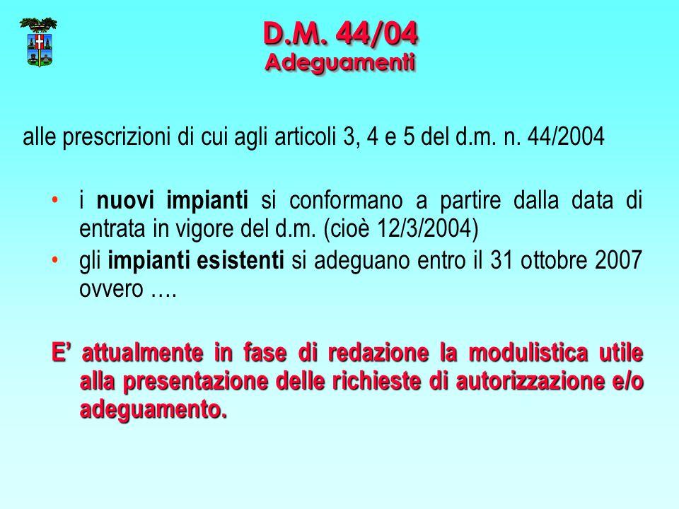 alle prescrizioni di cui agli articoli 3, 4 e 5 del d.m. n. 44/2004 i nuovi impianti si conformano a partire dalla data di entrata in vigore del d.m.