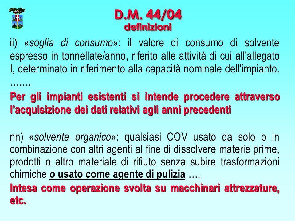 D.M. 44/04 definizioni ii) « soglia di consumo »: il valore di consumo di solvente espresso in tonnellate/anno, riferito alle attività di cui all'alle