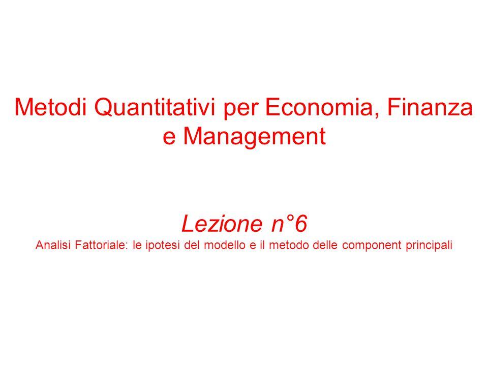 Metodi Quantitativi per Economia, Finanza e Management Lezione n°6 Analisi Fattoriale: le ipotesi del modello e il metodo delle component principali