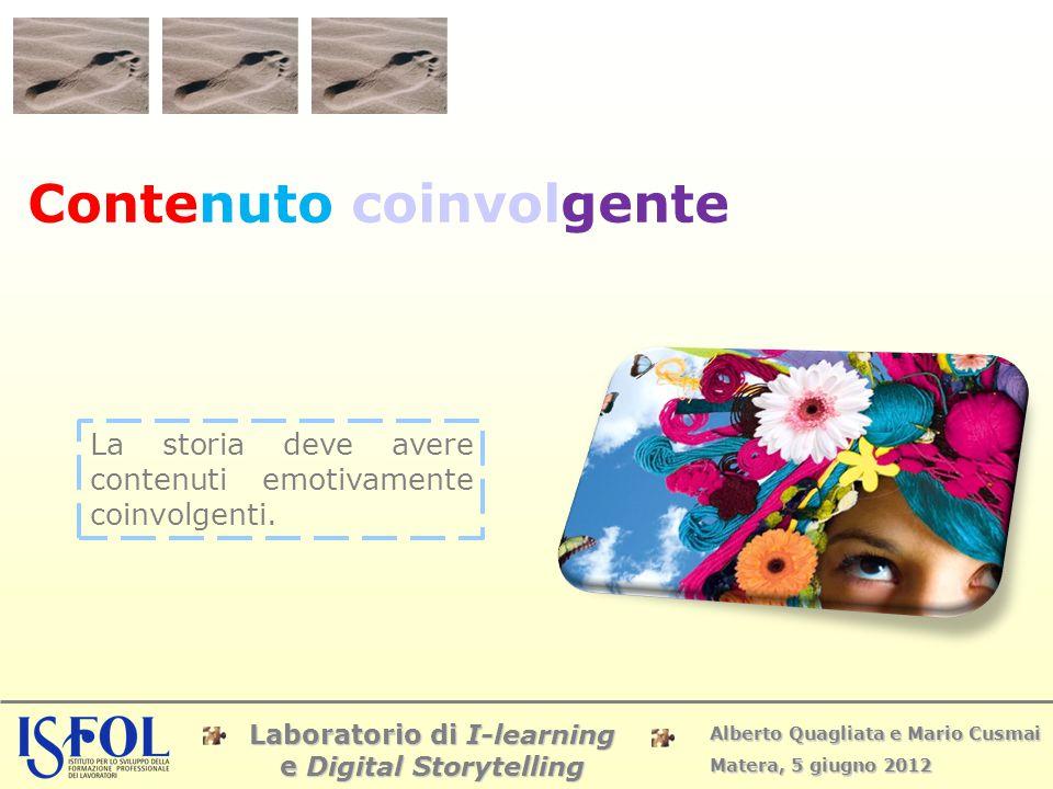 Laboratorio di I-learning e Digital Storytelling Alberto Quagliata e Mario Cusmai Matera, 5 giugno 2012 Contenuto coinvolgente La storia deve avere co