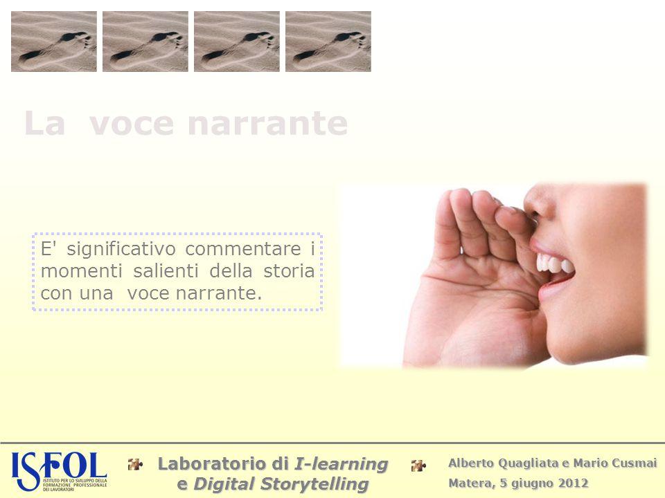 Laboratorio di I-learning e Digital Storytelling Alberto Quagliata e Mario Cusmai Matera, 5 giugno 2012 La voce narrante E' significativo commentare i