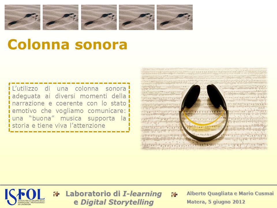 Laboratorio di I-learning e Digital Storytelling Alberto Quagliata e Mario Cusmai Matera, 5 giugno 2012 Colonna sonora L'utilizzo di una colonna sonor