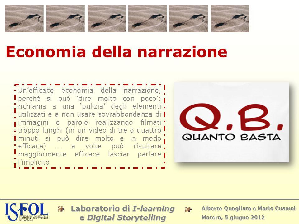 Laboratorio di I-learning e Digital Storytelling Alberto Quagliata e Mario Cusmai Matera, 5 giugno 2012 Economia della narrazione Un'efficace economia