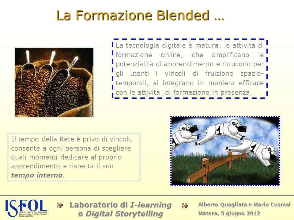 Laboratorio di I-learning e Digital Storytelling Alberto Quagliata e Mario Cusmai Matera, 5 giugno 2012 La Formazione Blended … Il tempo della Rete è