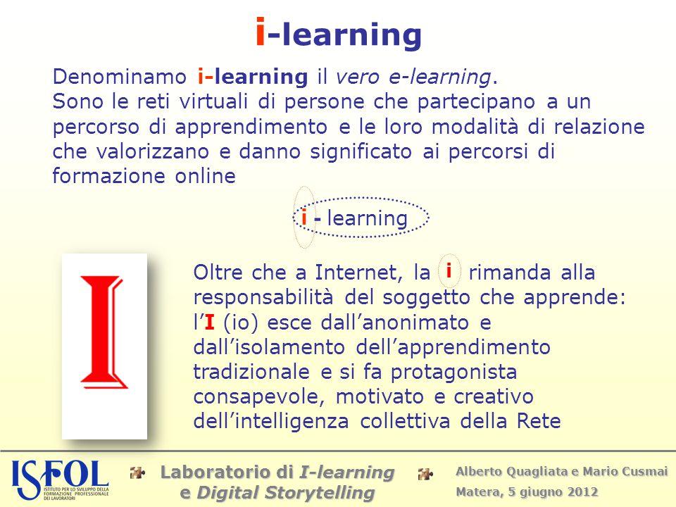Laboratorio di I-learning e Digital Storytelling Alberto Quagliata e Mario Cusmai Matera, 5 giugno 2012 Denominamo i-learning il vero e-learning. Sono