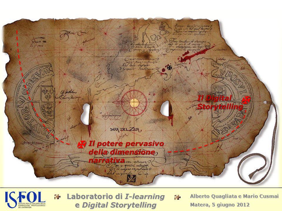 Laboratorio di I-learning e Digital Storytelling Alberto Quagliata e Mario Cusmai Matera, 5 giugno 2012  Il potere pervasivo della dimensione narrati