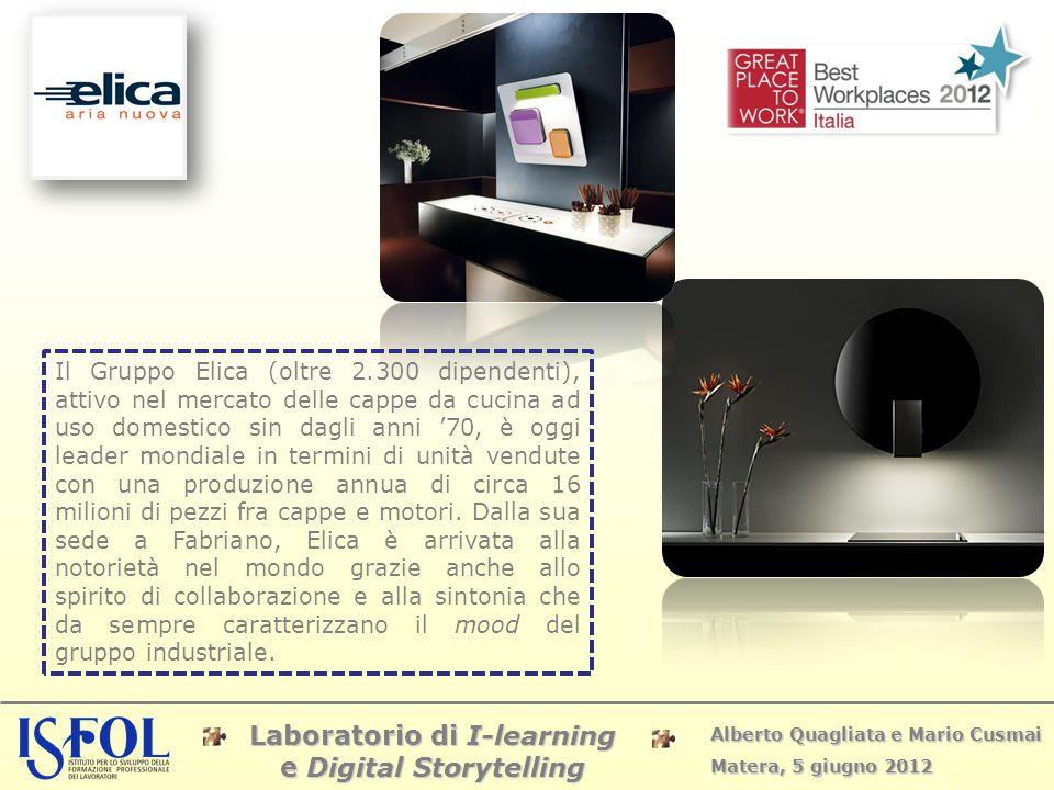 Laboratorio di I-learning e Digital Storytelling Alberto Quagliata e Mario Cusmai Matera, 5 giugno 2012 Il Gruppo Elica (oltre 2.300 dipendenti), atti