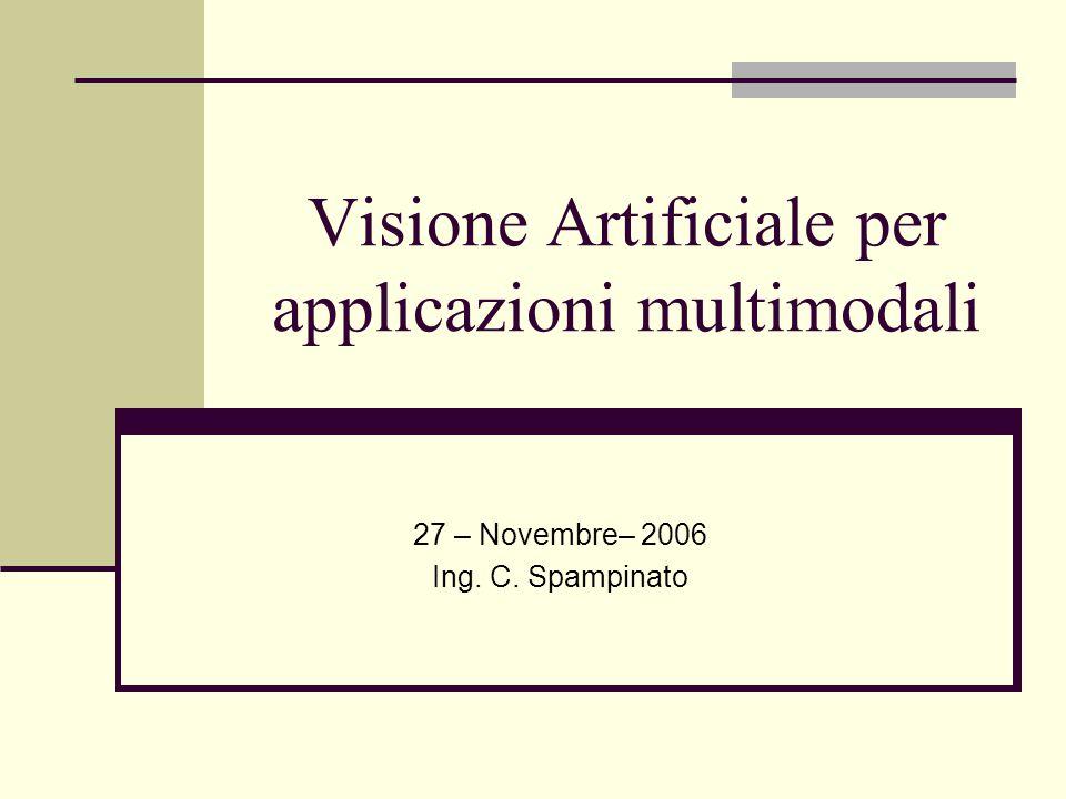 Visione Artificiale per applicazioni multimodali 27 – Novembre– 2006 Ing. C. Spampinato