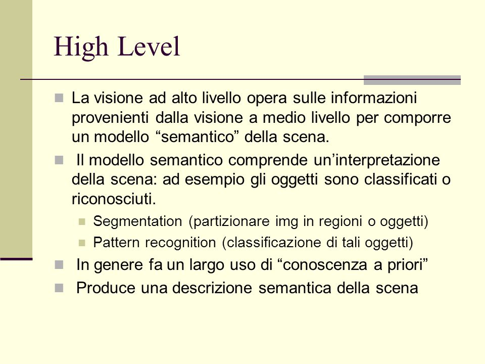 """High Level La visione ad alto livello opera sulle informazioni provenienti dalla visione a medio livello per comporre un modello """"semantico"""" della sce"""