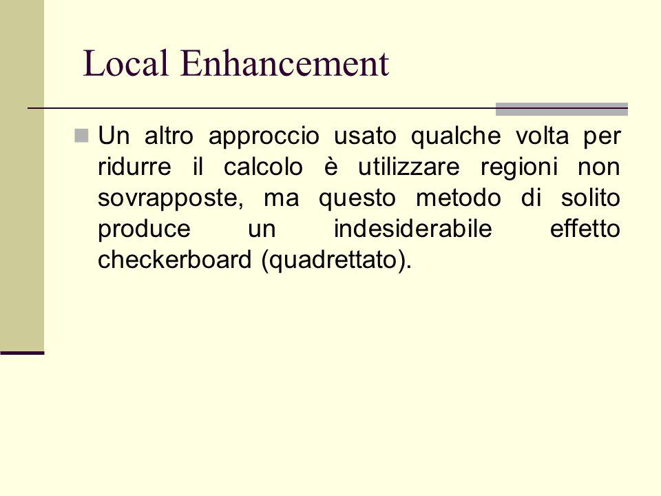 Local Enhancement Un altro approccio usato qualche volta per ridurre il calcolo è utilizzare regioni non sovrapposte, ma questo metodo di solito produ