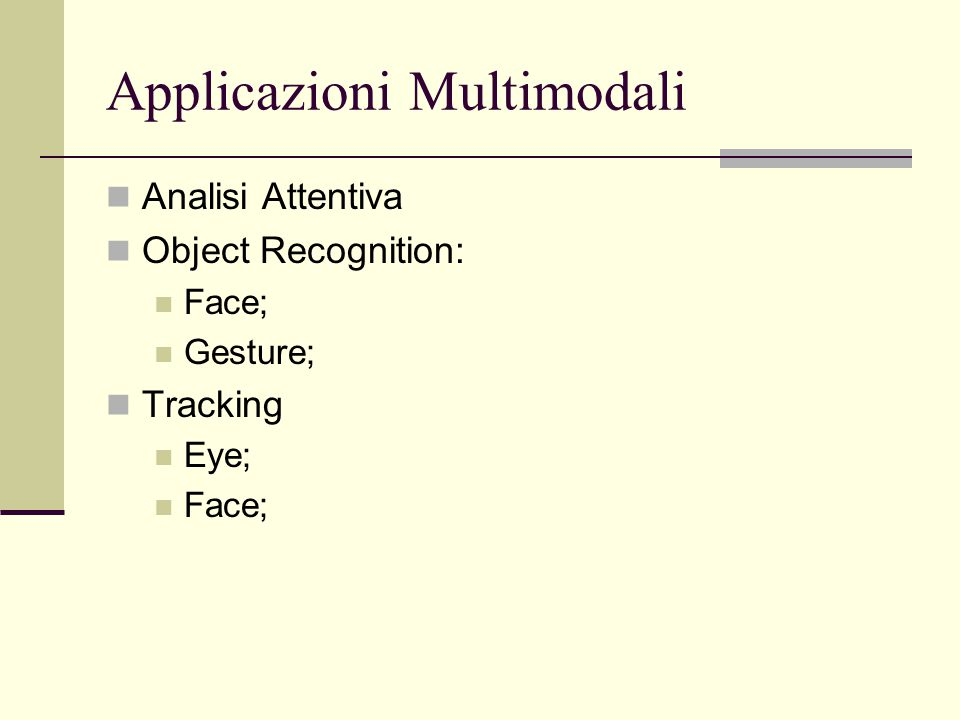 Applicazioni Multimodali Analisi Attentiva Object Recognition: Face; Gesture; Tracking Eye; Face;