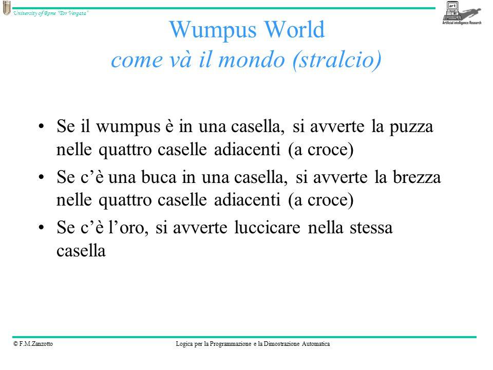 """© F.M.ZanzottoLogica per la Programmazione e la Dimostrazione Automatica University of Rome """"Tor Vergata"""" Wumpus World come và il mondo (stralcio) Se"""