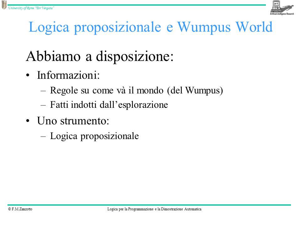"""© F.M.ZanzottoLogica per la Programmazione e la Dimostrazione Automatica University of Rome """"Tor Vergata"""" Logica proposizionale e Wumpus World Abbiamo"""