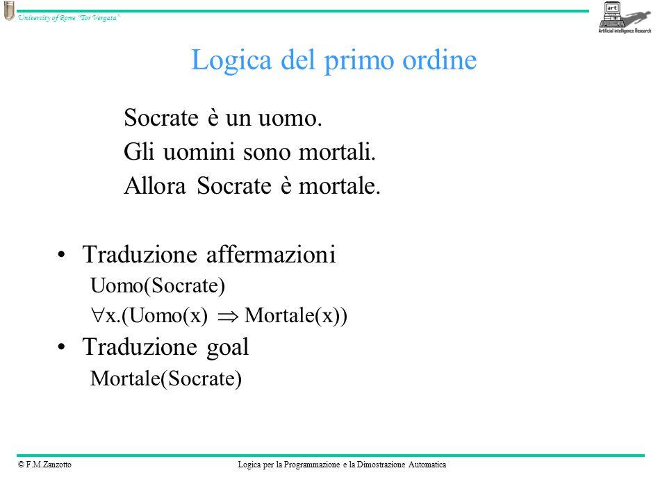 © F.M.ZanzottoLogica per la Programmazione e la Dimostrazione Automatica University of Rome Tor Vergata Logica del primo ordine Socrate è un uomo.