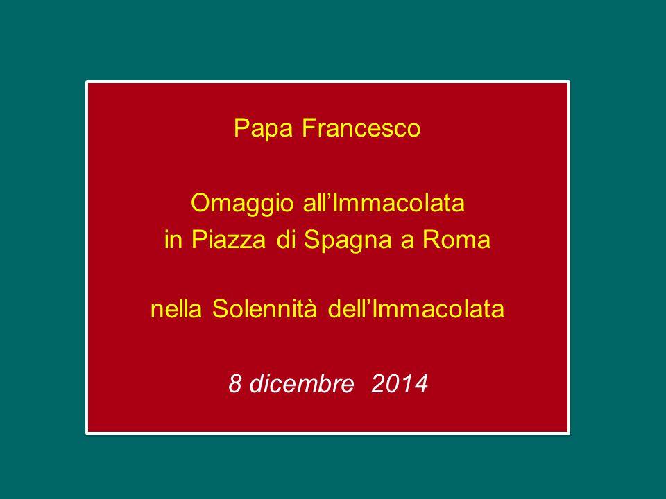 Papa Francesco Omaggio all'Immacolata in Piazza di Spagna a Roma nella Solennità dell'Immacolata 8 dicembre 2014 Papa Francesco Omaggio all'Immacolata in Piazza di Spagna a Roma nella Solennità dell'Immacolata 8 dicembre 2014
