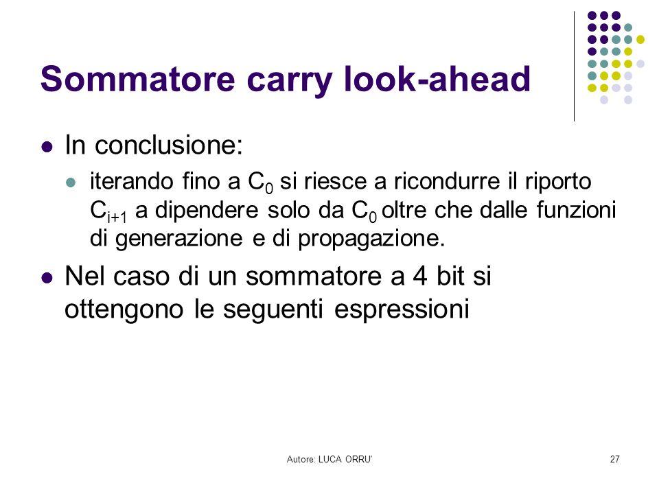 Autore: LUCA ORRU'27 Sommatore carry look-ahead In conclusione: iterando fino a C 0 si riesce a ricondurre il riporto C i+1 a dipendere solo da C 0 ol