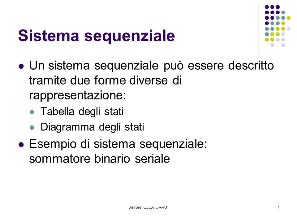 Autore: LUCA ORRU'7 Sistema sequenziale Un sistema sequenziale può essere descritto tramite due forme diverse di rappresentazione: Tabella degli stati