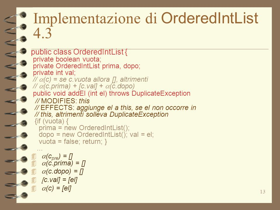 13 Implementazione di OrderedIntList 4.3 public class OrderedIntList { private boolean vuota; private OrderedIntList prima, dopo; private int val; //