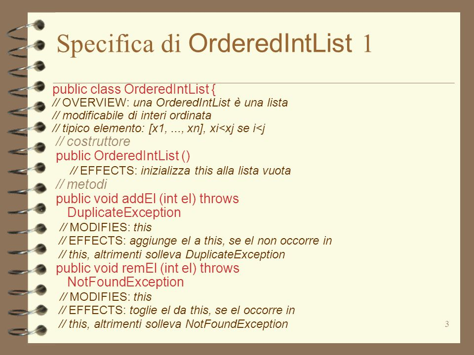 3 Specifica di OrderedIntList 1 public class OrderedIntList { // OVERVIEW: una OrderedIntList è una lista // modificabile di interi ordinata // tipico