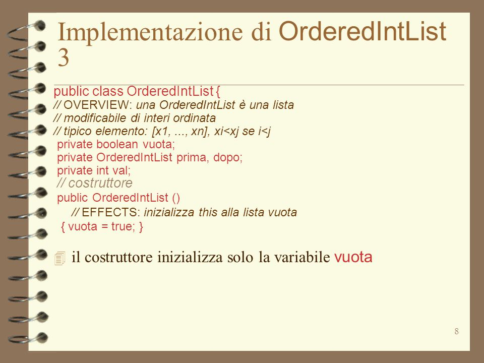 8 Implementazione di OrderedIntList 3 public class OrderedIntList { // OVERVIEW: una OrderedIntList è una lista // modificabile di interi ordinata //