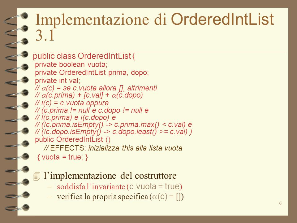 9 Implementazione di OrderedIntList 3.1 public class OrderedIntList { private boolean vuota; private OrderedIntList prima, dopo; private int val; // 