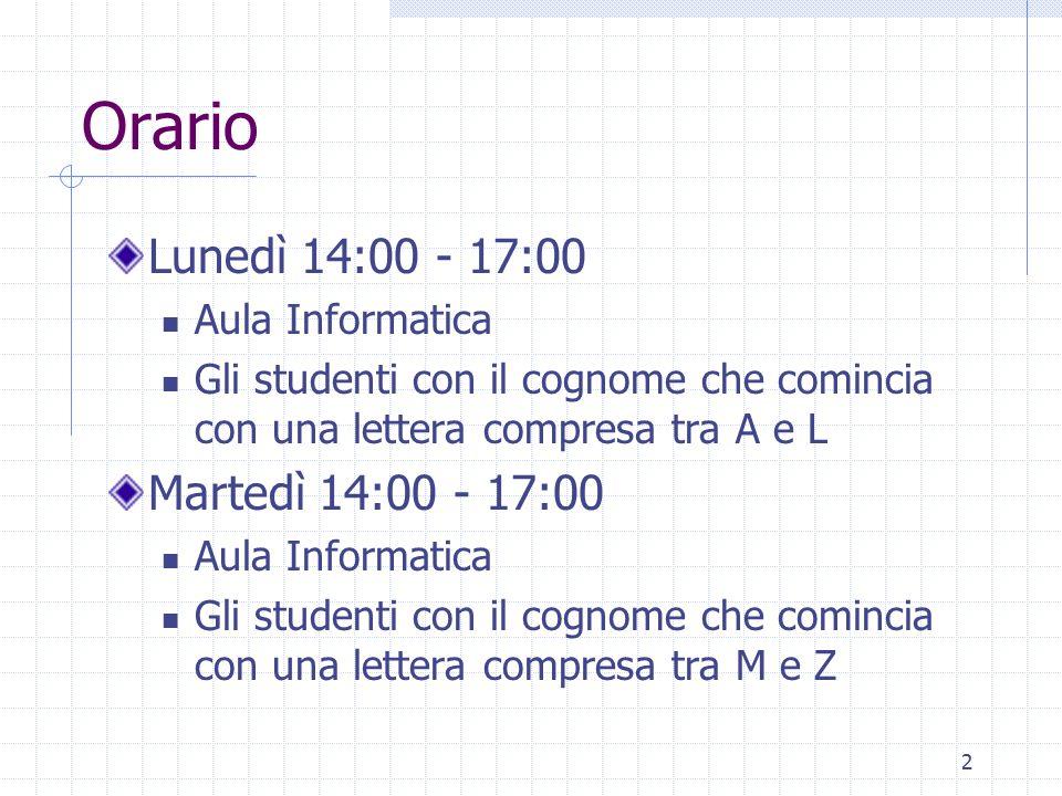 2 Orario Lunedì 14:00 - 17:00 Aula Informatica Gli studenti con il cognome che comincia con una lettera compresa tra A e L Martedì 14:00 - 17:00 Aula
