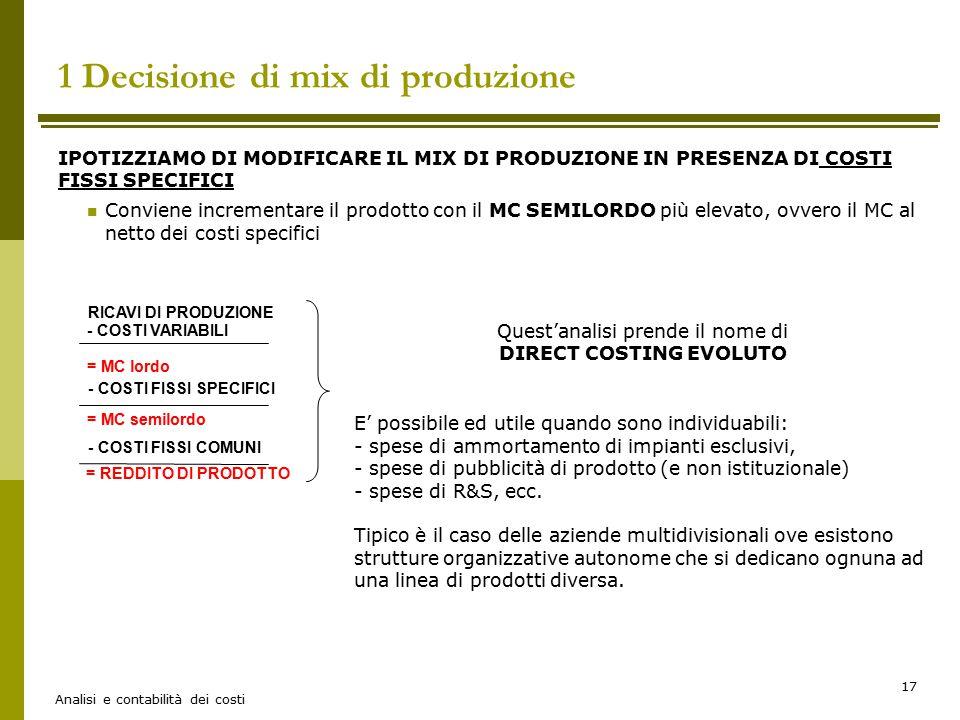 Analisi e contabilità dei costi 17 IPOTIZZIAMO DI MODIFICARE IL MIX DI PRODUZIONE IN PRESENZA DI COSTI FISSI SPECIFICI Conviene incrementare il prodot
