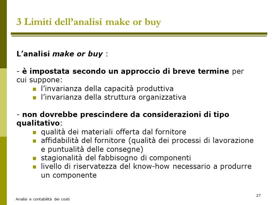Analisi e contabilità dei costi 27 3 Limiti dell'analisi make or buy L'analisi make or buy : - è impostata secondo un approccio di breve termine per c