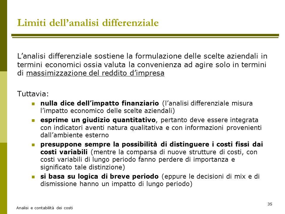 Analisi e contabilità dei costi 35 Limiti dell'analisi differenziale L'analisi differenziale sostiene la formulazione delle scelte aziendali in termin