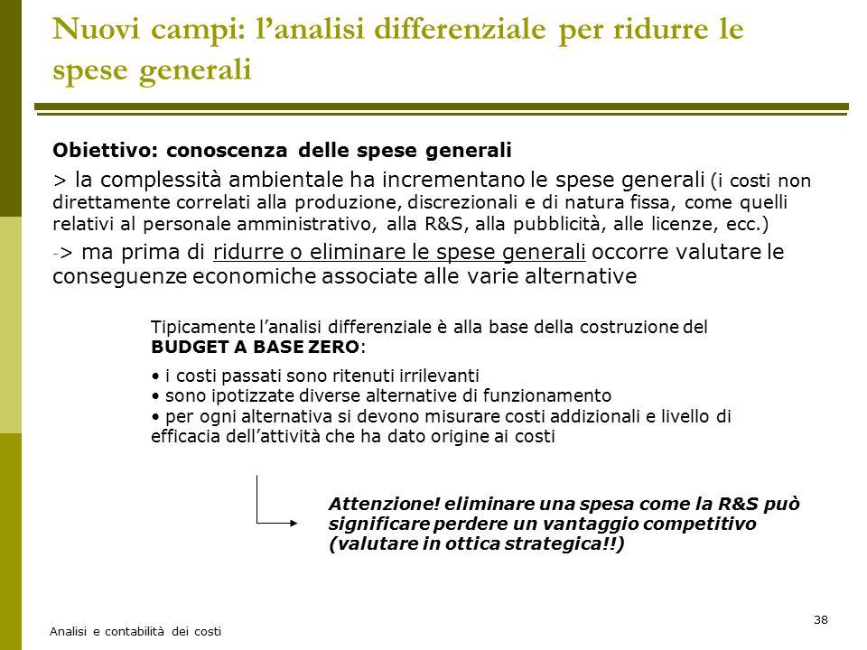 Analisi e contabilità dei costi 38 Nuovi campi: l'analisi differenziale per ridurre le spese generali Obiettivo: conoscenza delle spese generali > la