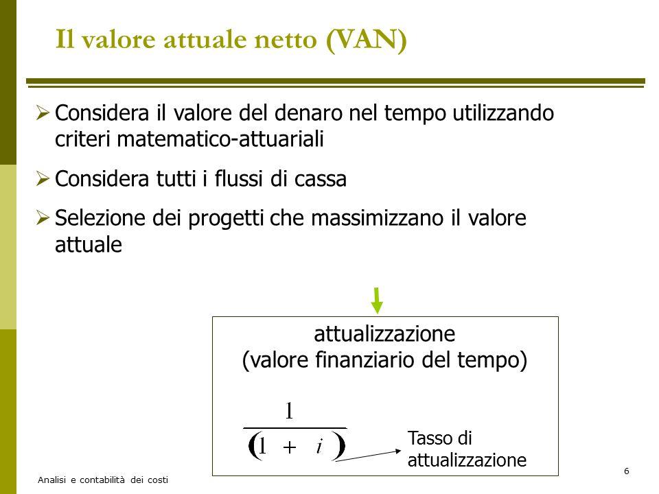 Analisi e contabilità dei costi 7 FC = flussi di cassa di gestione per gli anni da 1 a n, inclusa l'entrata per il disinvestimento finale C 0 = investimento iniziale t = periodo di realizzazione dei flussi i = tasso di attualizzazione Il valore attuale netto (VAN)