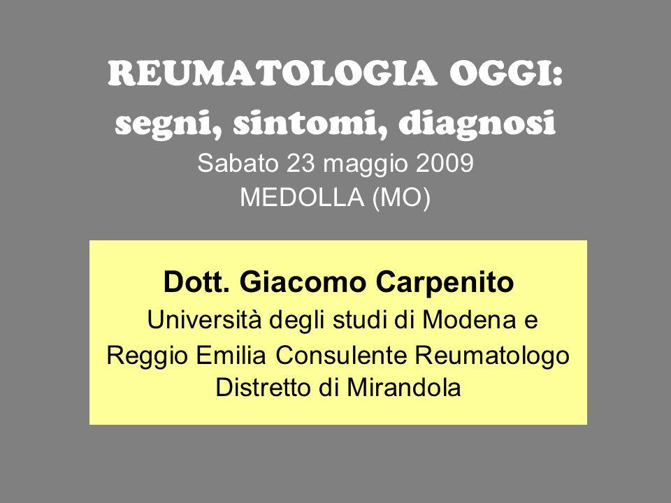 Dott. Giacomo Carpenito Università degli studi di Modena e Reggio Emilia Consulente Reumatologo Distretto di Mirandola REUMATOLOGIA OGGI: segni, sinto
