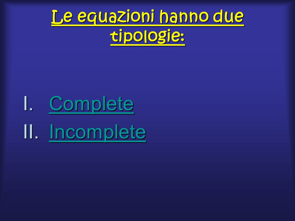 Le equazioni hanno due tipologie: I.Complete Complete II.Incomplete Incomplete