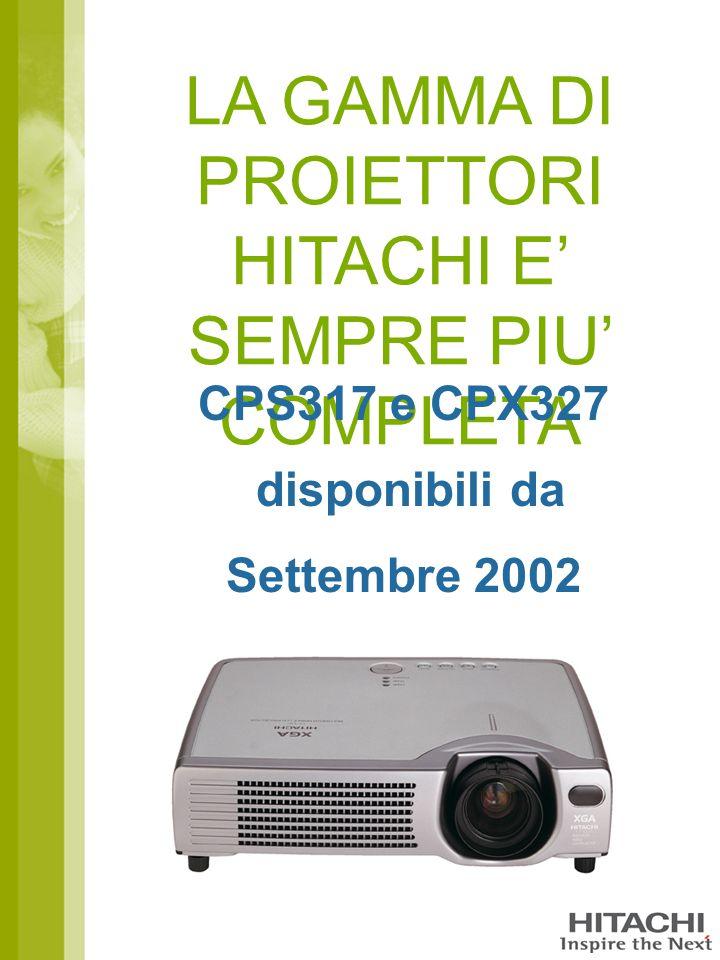 LA GAMMA DI PROIETTORI HITACHI E' SEMPRE PIU' COMPLETA CPS317 e CPX327 disponibili da Settembre 2002