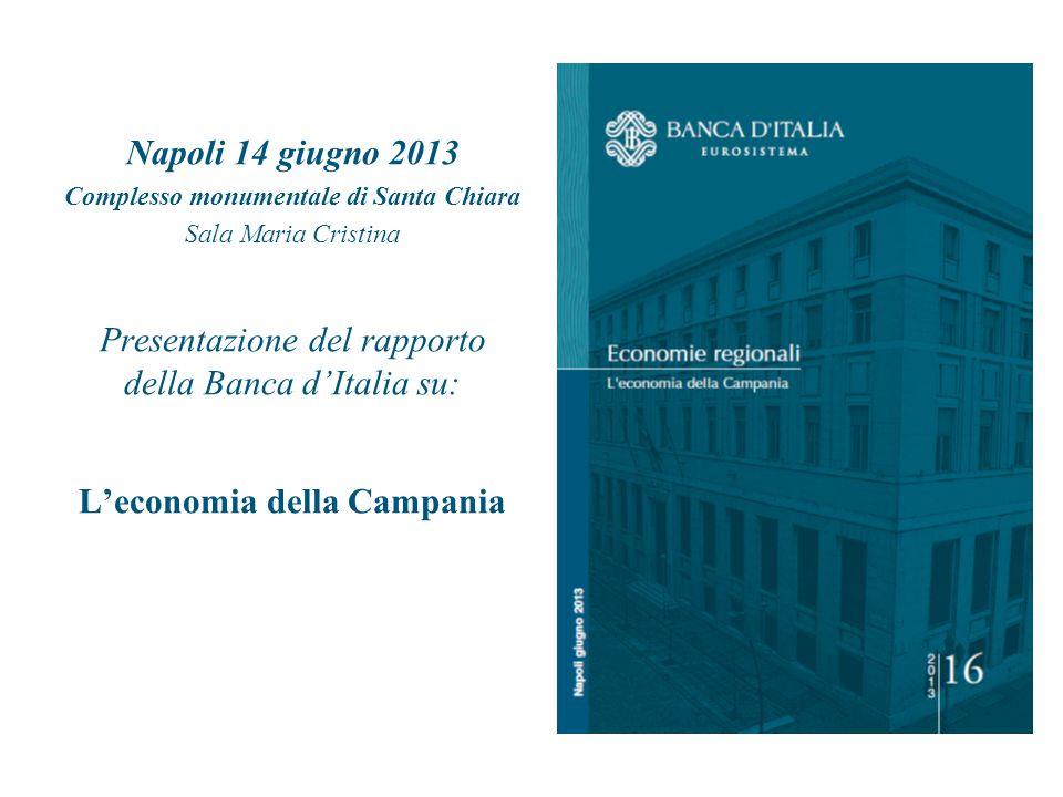 Napoli 14 giugno 2013 Complesso monumentale di Santa Chiara Sala Maria Cristina Presentazione del rapporto della Banca d'Italia su: L'economia della C