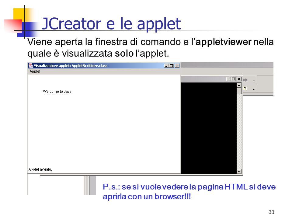 31 JCreator e le applet Viene aperta la finestra di comando e l'appletviewer nella quale è visualizzata solo l'applet.