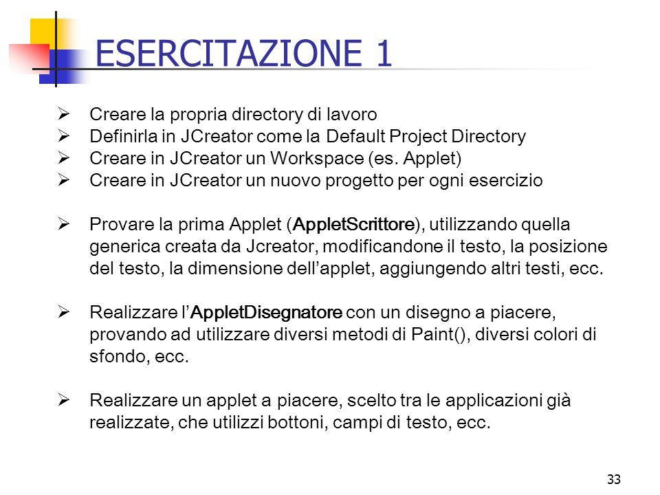 33 ESERCITAZIONE 1  Creare la propria directory di lavoro  Definirla in JCreator come la Default Project Directory  Creare in JCreator un Workspace (es.