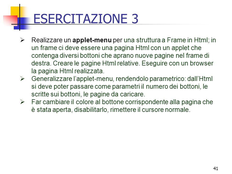 41 ESERCITAZIONE 3  Realizzare un applet-menu per una struttura a Frame in Html; in un frame ci deve essere una pagina Html con un applet che contenga diversi bottoni che aprano nuove pagine nel frame di destra.