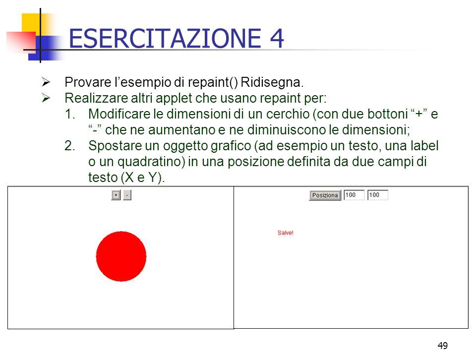 49 ESERCITAZIONE 4  Provare l'esempio di repaint() Ridisegna.