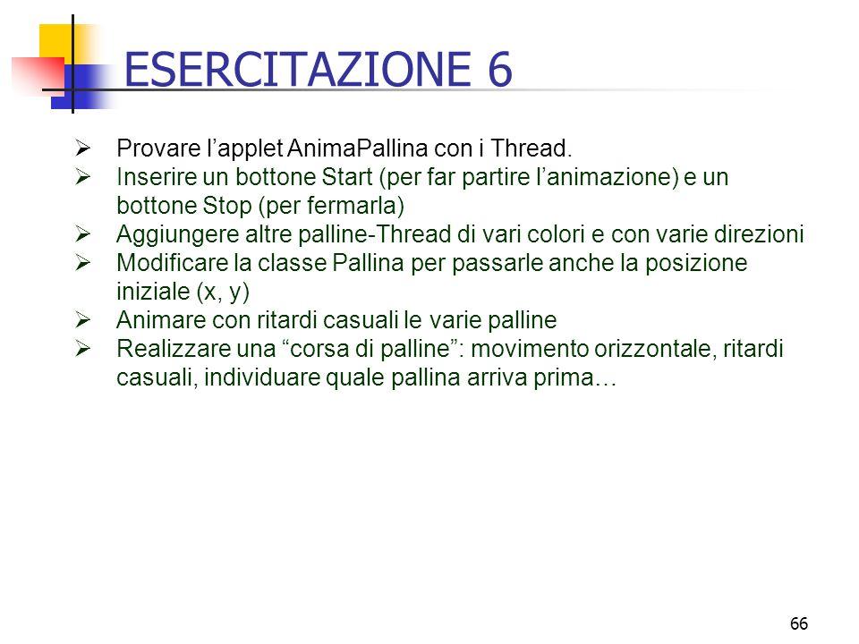 66 ESERCITAZIONE 6  Provare l'applet AnimaPallina con i Thread.