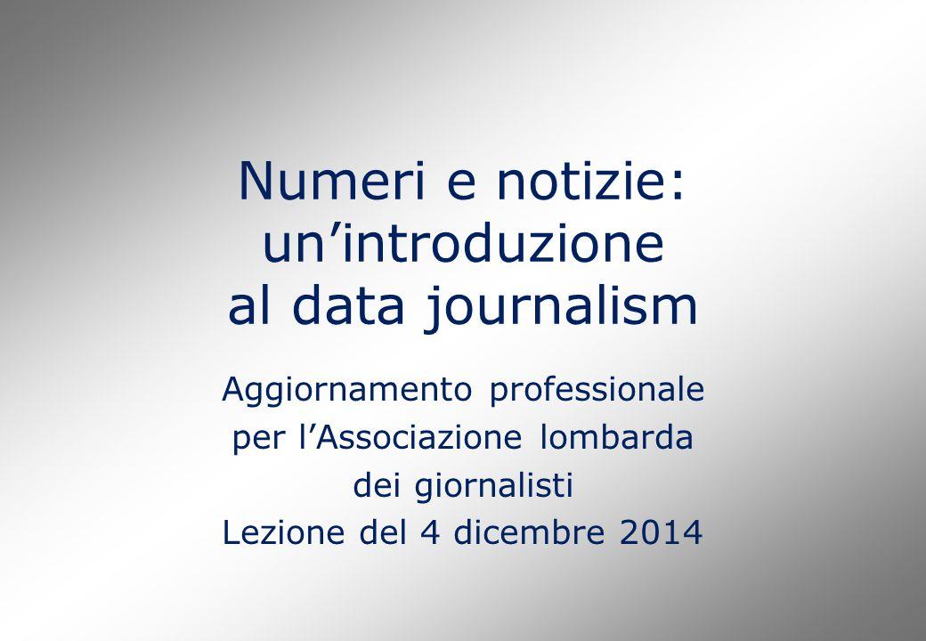 Numeri e notizie: un'introduzione al data journalism Aggiornamento professionale per l'Associazione lombarda dei giornalisti Lezione del 4 dicembre 20